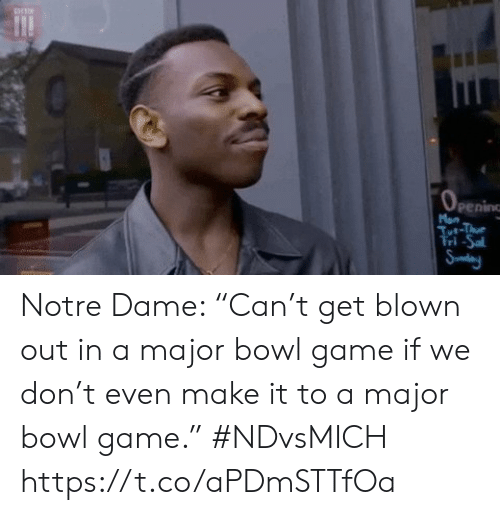 """Thu: Man  Tt-Thu  Tri-Sa  Sudeny Notre Dame: """"Can't get blown out in a major bowl game if we don't even make it to a major bowl game."""" #NDvsMICH https://t.co/aPDmSTTfOa"""
