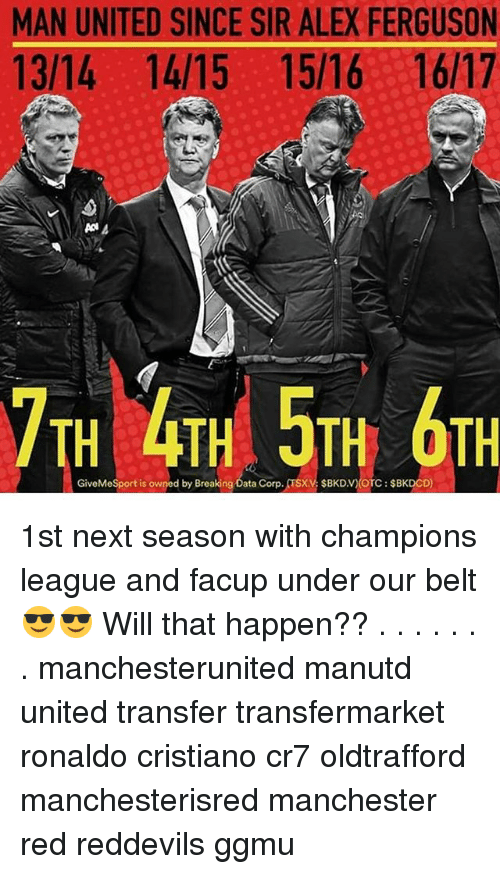 Memes, Champions League, and Ferguson: MAN UNITED SINCE SIR ALEX FERGUSON  13/14 14/15 15/16 16/17  7TH 4TH 5TH OTH  GiveMeSport is owned by Breaking Data Corp. TSXV $BKDV)(OTC $BKDCD) 1st next season with champions league and facup under our belt😎😎 Will that happen?? . . . . . . . manchesterunited manutd united transfer transfermarket ronaldo cristiano cr7 oldtrafford manchesterisred manchester red reddevils ggmu