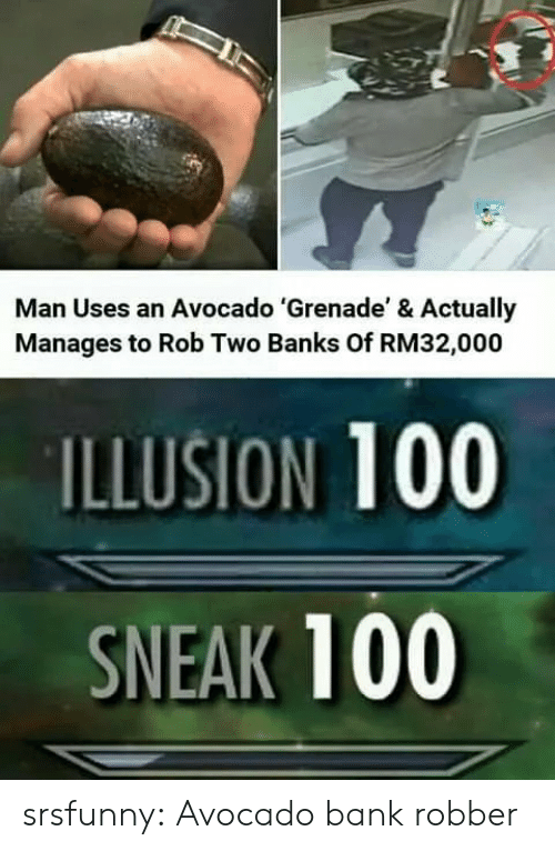 Illusion 100: Man Uses an Avocado 'Grenade' & Actually  Manages to Rob Two Banks Of RM32,000  ILLUSION 100  SNEAK 100 srsfunny:  Avocado bank robber