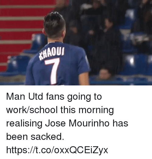 Memes, School, and Work: Man Utd fans going to work/school this morning realising Jose Mourinho has been sacked. https://t.co/oxxQCEiZyx