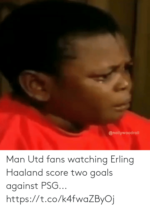 utd: Man Utd fans watching Erling Haaland score two goals against PSG... https://t.co/k4fwaZByOj