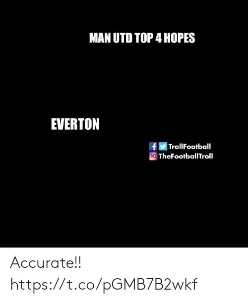Everton, Memes, and 🤖: MAN UTD TOP 4 HOPES  EVERTON  fTrollFootball  O TheFootballTroll Accurate!! https://t.co/pGMB7B2wkf