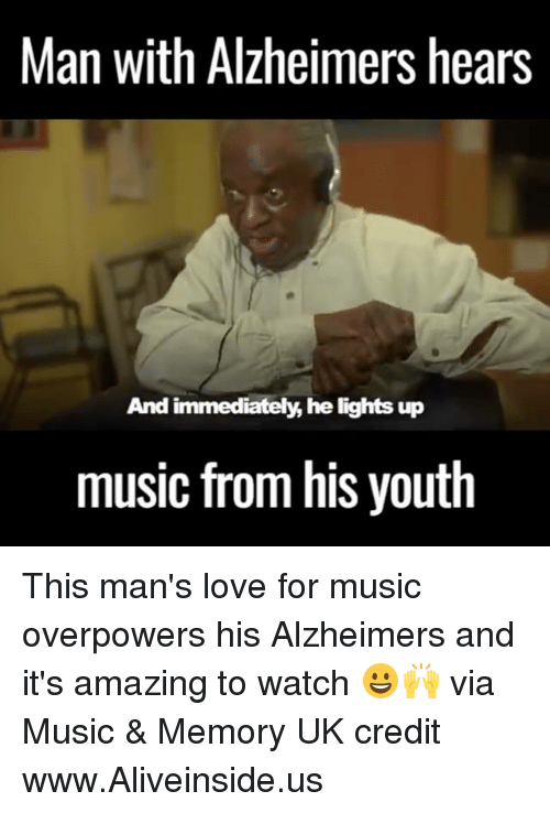 Dank, Alzheimer's, and Youth: Man with Alzheimers hears  And immediately,he lights up  music from his youth This man's love for music overpowers his Alzheimers and it's amazing to watch 😀🙌  via Music & Memory UK credit www.Aliveinside.us