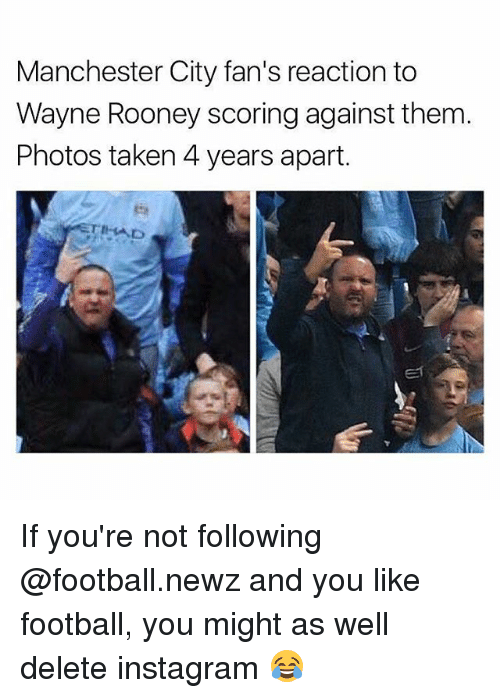Football, Instagram, and Memes: Manchester City fan's reaction to  Wayne Rooney scoring against them.  Photos taken 4 years apart. If you're not following @football.newz and you like football, you might as well delete instagram 😂