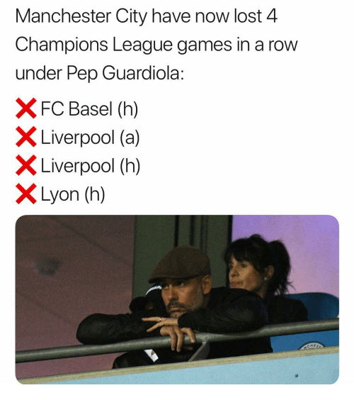 Memes, Lost, and Liverpool F.C.: Manchester City have now lost 4  Champions League games in a row  under Pep Guardiola:  FC Basel (h)  Liverpool (a)  X Liverpool (h)  Lyon (h)  CHE
