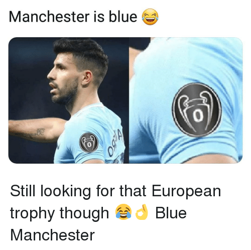 Memes, Blue, and Manchester: Manchester is blue  0  0 Still looking for that European trophy though 😂👌 Blue Manchester