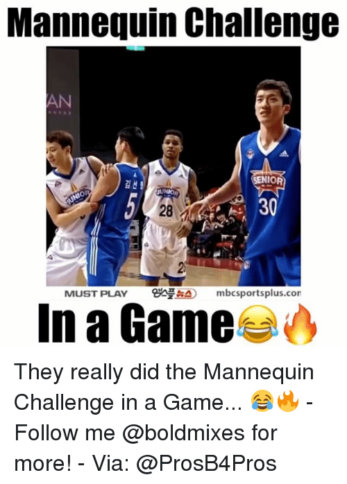 Mannequin Challeng: Mannequin Challenge  NIOR  SUNIO  30  MUST PLAY  8ANAAO mbcsportsplus.con  In a Game They really did the Mannequin Challenge in a Game... 😂🔥 - Follow me @boldmixes for more! - Via: @ProsB4Pros