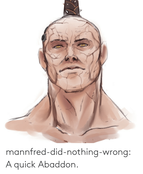 quick: mannfred-did-nothing-wrong:  A quick Abaddon.