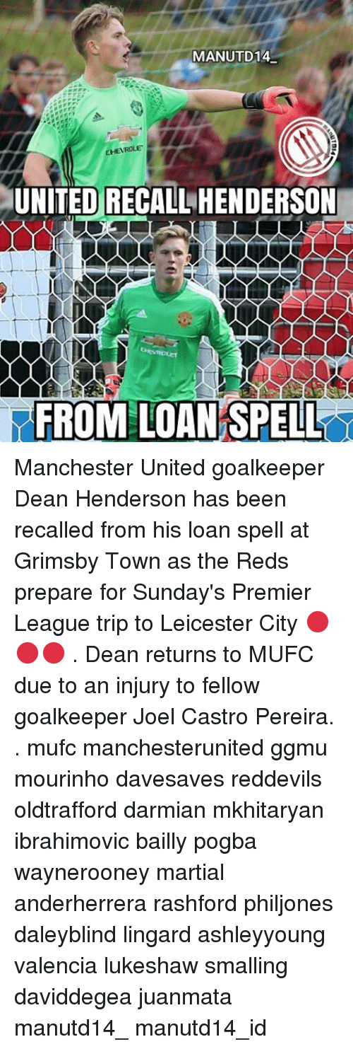 Leicester City: MANUTD14  CHEVROLE  UNITED RECALL HENDERSON  FROM LOAN SPELL Manchester United goalkeeper Dean Henderson has been recalled from his loan spell at Grimsby Town as the Reds prepare for Sunday's Premier League trip to Leicester City 🔴🔴🔴 . Dean returns to MUFC due to an injury to fellow goalkeeper Joel Castro Pereira. . mufc manchesterunited ggmu mourinho davesaves reddevils oldtrafford darmian mkhitaryan ibrahimovic bailly pogba waynerooney martial anderherrera rashford philjones daleyblind lingard ashleyyoung valencia lukeshaw smalling daviddegea juanmata manutd14_ manutd14_id