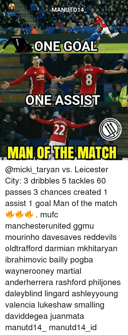 Leicester City: MANUTD14  ONE GOAL  MATA  ONE ASSIST  KHIT  MAN THE MATCH @micki_taryan vs. Leicester City: 3 dribbles 5 tackles 60 passes 3 chances created 1 assist 1 goal Man of the match 🔥🔥🔥 . mufc manchesterunited ggmu mourinho davesaves reddevils oldtrafford darmian mkhitaryan ibrahimovic bailly pogba waynerooney martial anderherrera rashford philjones daleyblind lingard ashleyyoung valencia lukeshaw smalling daviddegea juanmata manutd14_ manutd14_id
