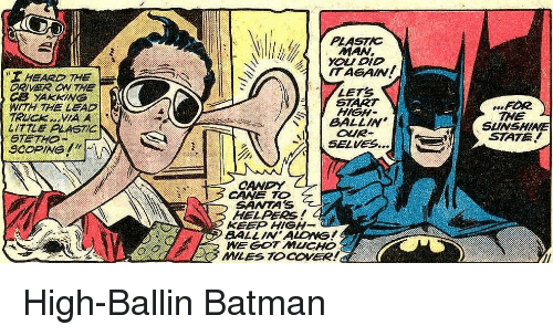 """Batman, Got, and Dio: MANv.  yoU DIO  ITAGAIN  T HEARD THE  S YAG  LETS  START  HIGH  W THE  LITILE PL  SCOPING !""""  FOR  THE  SLINSHINE  STATE!  BALLIN  OUR  SELVES..  CANE TO  5ANTA  HELPERS!  KEEP HIGH-  BALL IN ALONS!  WE GOT MUCHO  MILES TOCOVER! High-Ballin Batman"""