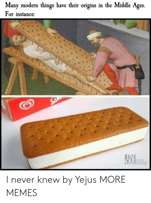 origins: Many modern things have their origins in the Middle Ages.  For instance: I never knew by Yejus MORE MEMES