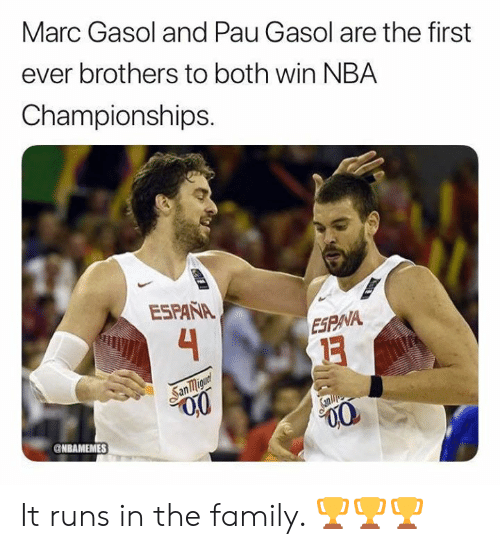 First Ever: Marc Gasol and Pau Gasol are the first  ever brothers to both win NBA  Championships.  ESPAÑA  4  ESPNA  San migunt  Sanlie  NBAMEMES It runs in the family. 🏆🏆🏆