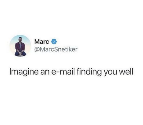 imagine: Marc  @MarcSnetiker  Imagine an e-mail finding you wel
