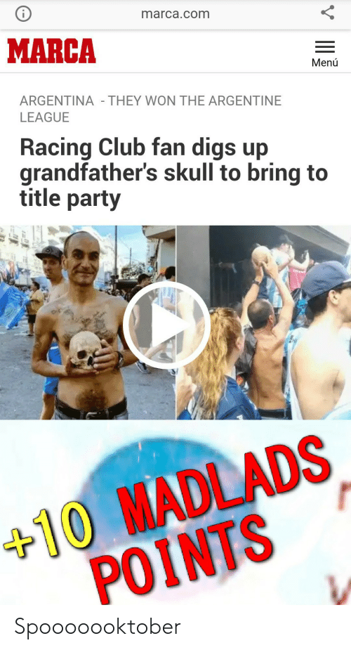 argentine: marca.com  MARCA  Menú  ARGENTINA - THEY WON THE ARGENTINE  LEAGUE  Racing Club fan digs up  grandfather's skull to bring to  title party  +10 MADLADS  POINTS Spooooooktober
