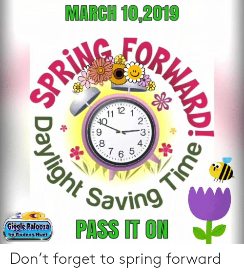 Dank, Spring, and 🤖: MARCH 10,2019  11  12 1  2  .8  5  4  Savino  PASS IT ON  Giggle Palooza  by Rodney Hunt Don't forget to spring forward