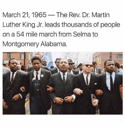 dr martin luther king: March 21, 1965 The Rev. Dr. Martin  Luther King Jr. leads thousands of people  on a 54 mile march from Selma to  Montgomery Alabama.