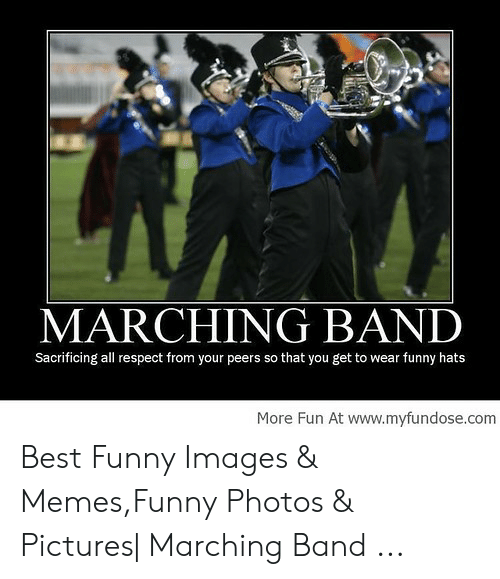 Funny Band Memes: MARCHING BAND  Sacrificing all respect from your peers so that you get to wear funny hats  More Fun At www.myfundose.com Best Funny Images & Memes,Funny Photos & Pictures  Marching Band ...
