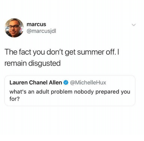 Dank, Summer, and Chanel: marcus  @marcusjdl  The fact you don't get summer off. I  remain disgusted  Lauren Chanel Allen. @MichelleHux  what's an adult problem nobody prepared you  for?