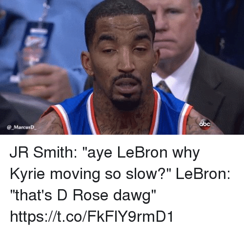 """Ayee: @ MarcusD JR Smith: """"aye LeBron why Kyrie moving so slow?""""  LeBron: """"that's D Rose dawg"""" https://t.co/FkFlY9rmD1"""