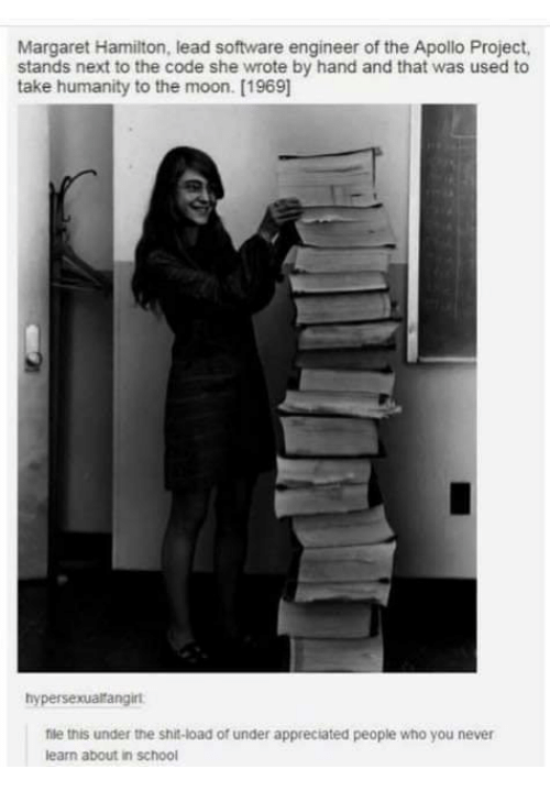 Memes, School, and Shit: Margaret Hamilton, lead software engineer of the Apollo Project,  stands next to the code she wrote by hand and that was used to  take humanity to the moon. [1969  hypersexualtangirt  nle this under the shit-load of under appreciated people who you never  learn about in school