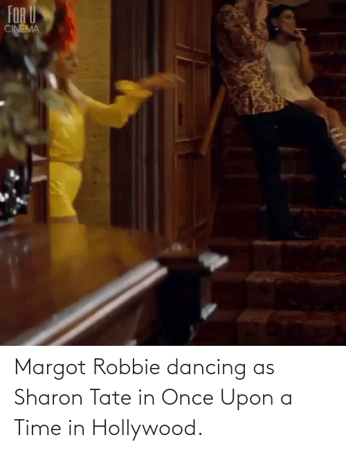 Robbie: Margot Robbie dancing as Sharon Tate in Once Upon a Time in Hollywood.