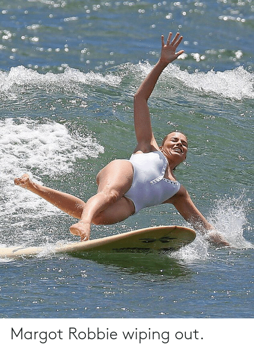 Robbie: Margot Robbie wiping out.