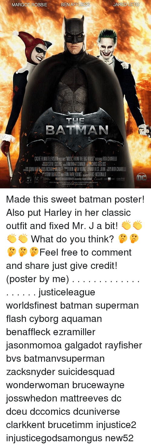 Jared Leto: MARGOT ROBBIEBEN AFFLEC  JARED LETO  THE  BATMAN  TONY BURGESSAND ERIN FAITH YOUNG BRUCE MCDONALD Made this sweet batman poster! Also put Harley in her classic outfit and fixed Mr. J a bit! 👏👏👏👏 What do you think? 🤔🤔🤔🤔🤔Feel free to comment and share just give credit! (poster by me) . . . . . . . . . . . . . . . . . . . justiceleague worldsfinest batman superman flash cyborg aquaman benaffleck ezramiller jasonmomoa galgadot rayfisher bvs batmanvsuperman zacksnyder suicidesquad wonderwoman brucewayne josswhedon mattreeves dc dceu dccomics dcuniverse clarkkent brucetimm injustice2 injusticegodsamongus new52