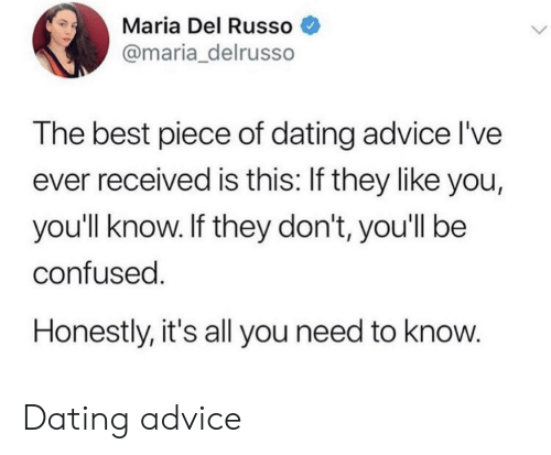 Russo: Maria Del Russo  @maria_delrusso  The best piece of dating advice l've  ever received is this: If they like you,  you'll know. If they don't, youll be  confused  Honestly, it's all you need to know Dating advice
