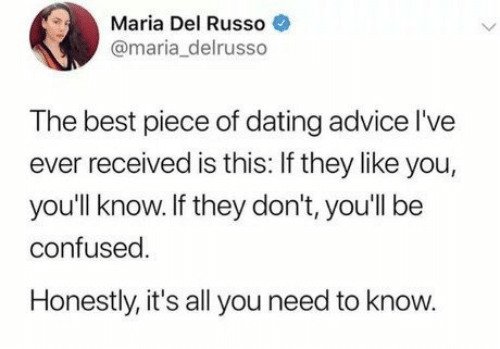 Russo: Maria Del Russo  @maria_delrusso  The best piece of dating advice l've  ever received is this: If they like you,  you'll know.If they don't, you'll be  confused  Honestly, it's all you need to know.
