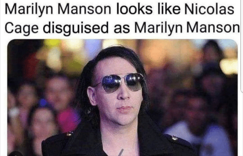 Marilyn Manson, Nicolas Cage, and Marilyn: Marilyn Manson looks like Nicolas  Cage disguised as Marilyn Manson  in