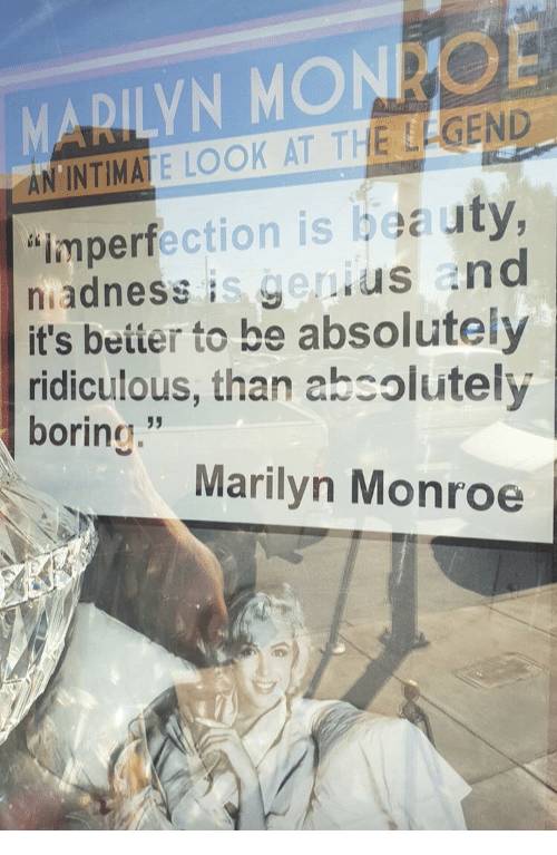 "Marilyn Monroe: MARILYN MONRO  AN'INTIMATE LOOK AT THE LEGEND  ""imperfection is beauty  niadness is genius and  it's beiter to be absolutely  ridiculous, than absolutely  boring""  Marilyn Monroe  sg"