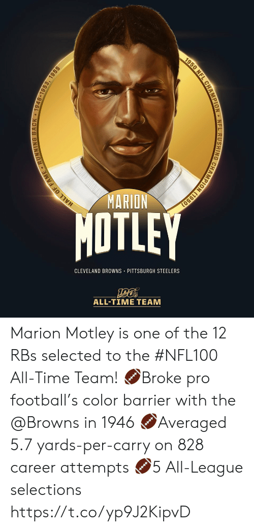 Pittsburgh Steelers: MARION  MOTLEY  CLEVELAND BROWNS PITTSBURGH STEELERS  ALL-TIME TEAM  HALL OF FAME RUNNING BACK 1946-1953, 1955  1950 NFL CHAMPION NFL RUSHING CHAMPION (1950) Marion Motley is one of the 12 RBs selected to the #NFL100 All-Time Team!  🏈Broke pro football's color barrier with the @Browns in 1946 🏈Averaged 5.7 yards-per-carry on 828 career attempts 🏈5 All-League selections https://t.co/yp9J2KipvD