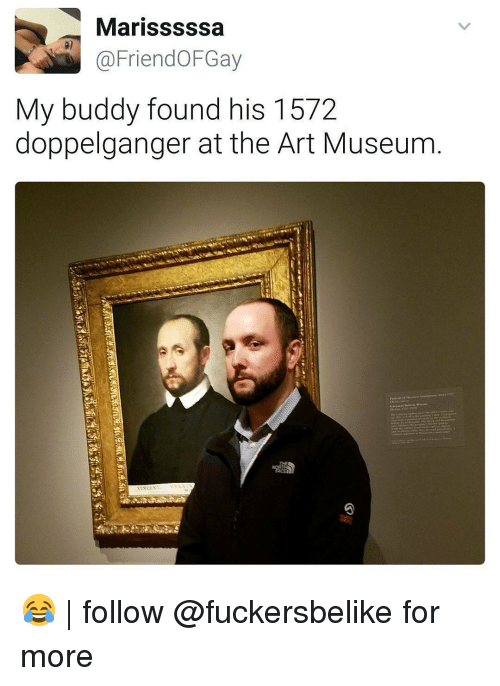 Doppelganger, Memes, and 🤖: Marisssssa  @FriendOFGay  0)  My buddy found his 1572  doppelganger at the Art Museum 😂 | follow @fuckersbelike for more