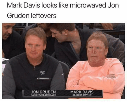 Head, Raiders, and Jon Gruden: Mark Davis looks like microwaved  Gruden leftovers  Jon  JON GRUDEN  RAIDERS HEAD COACH  MARK DAVIS  RAIDERS OWNER