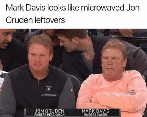 Head, Memes, and Raiders: Mark Davis looks like microwaved Jon  Gruden leftovers  MARK DAVIS  JON GRUDEN  RAIDERS HEAD COACH  RAIDERS OWNER