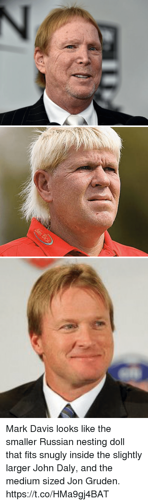 nesting: Mark Davis looks like the smaller Russian nesting doll that fits snugly inside the slightly larger John Daly, and the medium sized Jon Gruden. https://t.co/HMa9gj4BAT