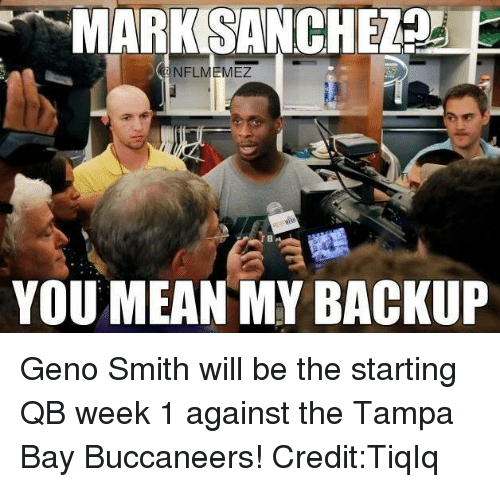 tampa bay buccaneers: MARK SANCHEZnd  NFLMEMEZ  YOU MEAN MY BACKUP Geno Smith will be the starting QB week 1 against the Tampa Bay Buccaneers!