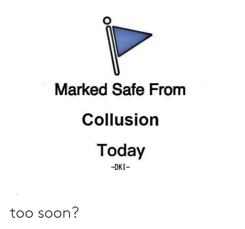 Marked Safe: Marked Safe From  Collusion  Today  -DKI too soon?