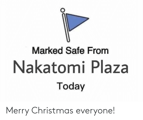 Marked Safe: Marked Safe From  Nakatomi Plaza  Today Merry Christmas everyone!