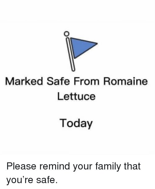 Marked Safe: Marked Safe From Romaine  Lettuce  Today Please remind your family that you're safe.