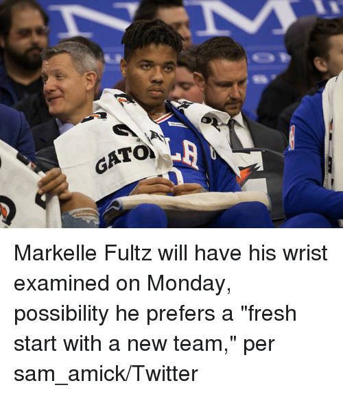 "Fresh, Twitter, and Monday: Markelle Fultz will have his wrist examined on Monday, possibility he prefers a ""fresh start with a new team,"" per sam_amick/Twitter"