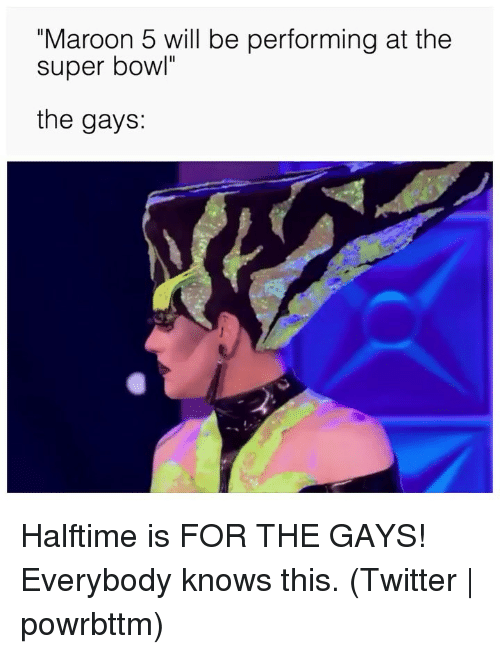 """Super Bowl, Twitter, and Grindr: """"Maroon 5 will be performing at the  super bowl""""  the gays: Halftime is FOR THE GAYS! Everybody knows this. (Twitter   powrbttm)"""