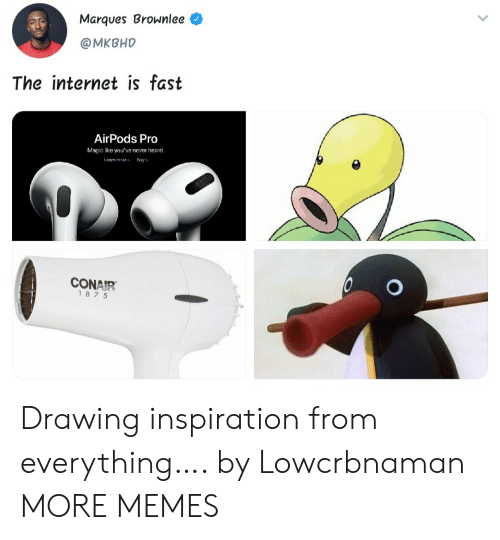 Never Heard: Marques Brownlee  @MKBHD  The internet is fast  AirPods Pro  Magic like you've never heard.  Leam more  Buy  CONAIR  187 5 Drawing inspiration from everything…. by Lowcrbnaman MORE MEMES