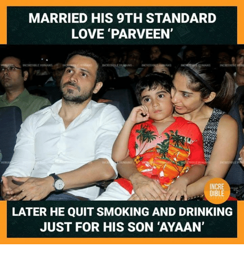 Anses: MARRIED HIS 9TH STANDARD  LOVE PARVEEN  HUMANS INCREDIBLE HUMANS IN  INCREDELEHUMANS  HUMANS INCREDIEHEHOM  ANS  INCRE  LATER HE QUIT SMOKING AND DRINKING  JUST FOR HIS SON 'AYAAN'