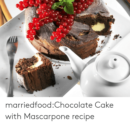Tumblr, Blog, and Cake: marriedfood:Chocolate Cake with Mascarpone recipe