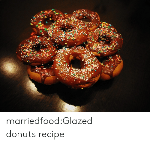 Tumblr, Blog, and Donuts: marriedfood:Glazed donuts recipe