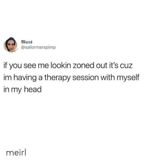 Head, Mars, and MeIRL: Mars  @sailormarspimp  if you see me lookin zoned out it's cuz  im having a therapy session with myself  in my head meirl