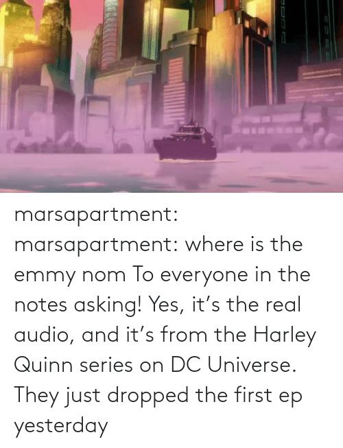 Where Is: marsapartment: marsapartment: where is the emmy nom To everyone in the notes asking! Yes, it's the real audio, and it's from the Harley Quinn series on DC Universe. They just dropped the first ep yesterday
