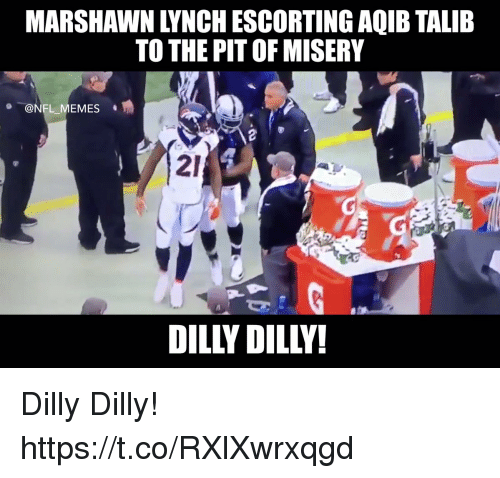Marshawn Lynch: MARSHAWN LYNCH ESCORTING AQIB TALIE  TO THE PIT OF MISERY  @NFL MEMES  21  DILLY DILLY Dilly Dilly! https://t.co/RXlXwrxqgd